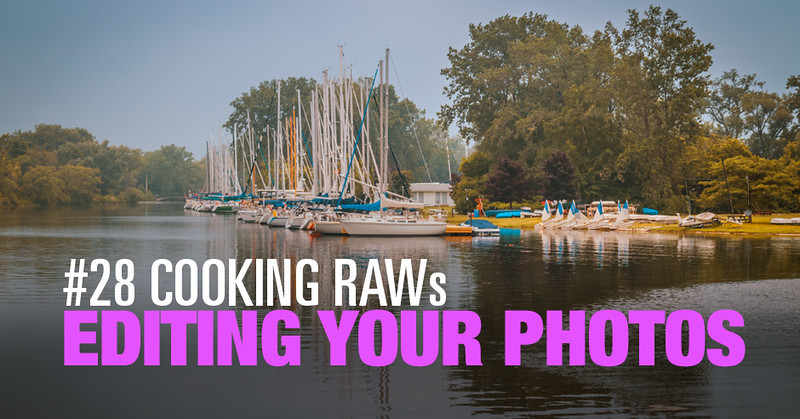 (#28) Cooking RAWs – Editing Your Photos Challenge