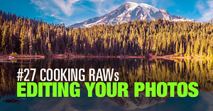 (#17) Cooking RAWs – Editing Your Photos Challenge