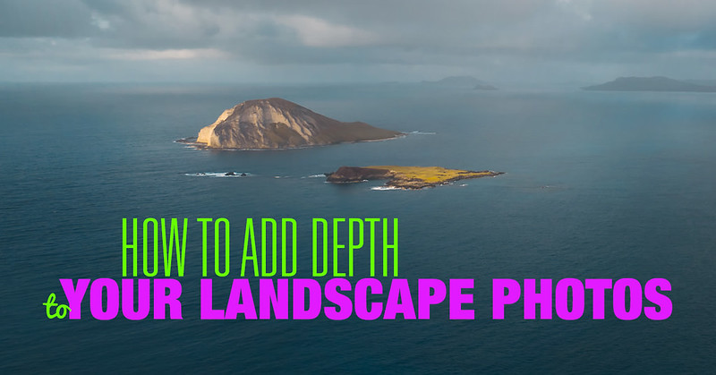 How to Add Depth to Your Landscape Photos