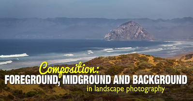 The Concept of Foreground, Midground and Background in Landscape Photography