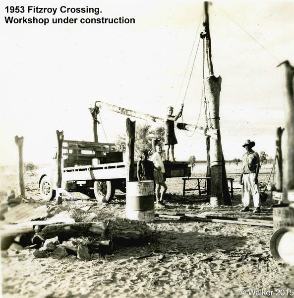 1953 Fitzroy Crossing. Workshop under construction.