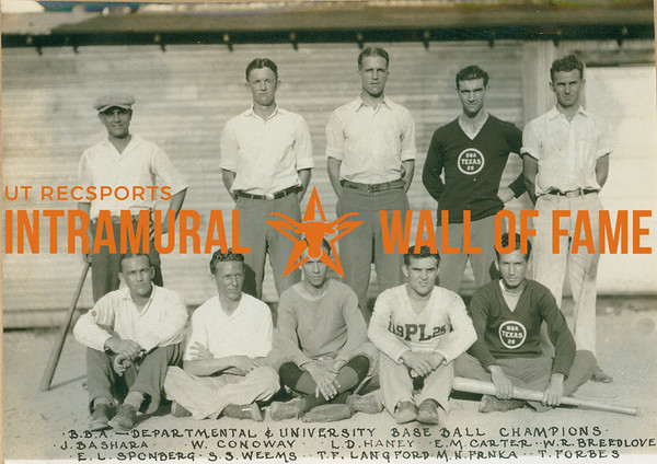 BASEBALL Departmental & University Champions  B. B. A.  R1: J. Bashara, W. Conoway, L. D. Haney, E. M Carter, W. R. Breedlove R2: E. L. Spongberg, S. S. Weems, T. F. Langford, M. N. Frnka, T. Forbes