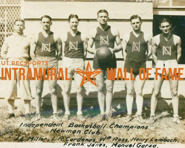 BASKETBALL Independent Champions  Newman Club  J. R. Miller, L. R. Cardenas, William Ross, Henry Lembach, Frank Jones, Manuel Garza