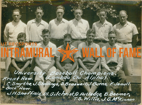 BASEBALL University Champions  Lambda Chi Alpha  R1: C. Smythe, J. Stallings, S. Braswell, J. Burns, F. Jenull R2: J. H. Sheffield, M. Gilchrist, Q. Rutledge, B. Boomer, T. S. Willis, J. g. McKinnon