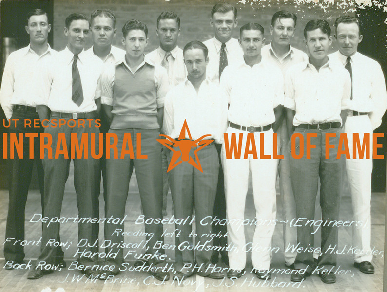 BASEBALL Departmental Champions  Engineers  Front: D. J. Driscoll, Ben Goldsmith, Glenn Weise, H. J. Kettler, Harold Funke Back: Bernice Sudderth, P. H. Harris, Raymond Keller, J. W. McBrine, C. J. Novy, J. S. Hubbard