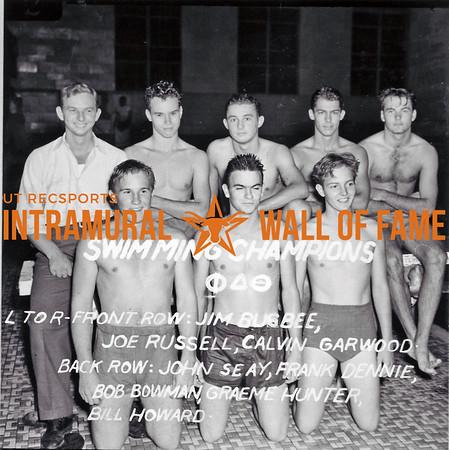 Swimming Champion Phi Delta Theta Front Row (L-R): Jim Bugbee, Joe Russell, Calvin Garwood Back Row (L-R): John Seay, Frank Dennie, Bob Bowman, Graeme Hunter, Bill Howard
