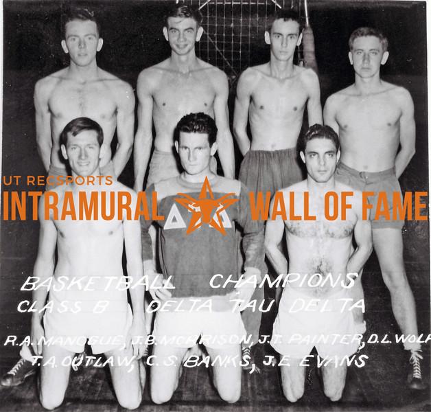 Basketball, Class B Champions Delta Tau Delta Back Row (L-R): R.A. Manogue, J.B. Morrison, J.J. Painter, D.L. Wolf Front Row (L-R): T.A. Outlaw, C.S. Banks, J.E. Evans