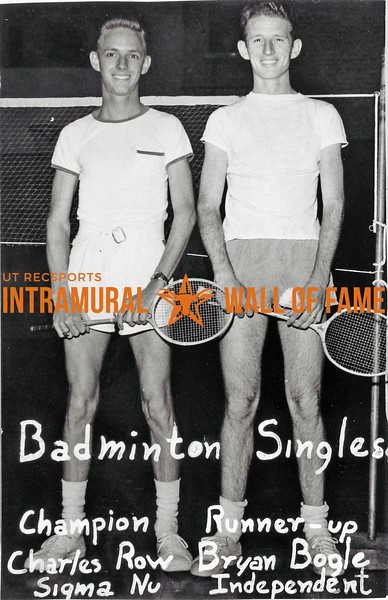 Badminton Singles Champion:  Charles Row, Sigma Nu Runner-Up:  Bryan Bogle, Independent