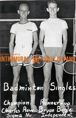 Badminton Singles Champion:  Charles Row, Sigma Nu Runner-Up:  Bryan Bogle, Independent