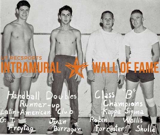 Handball Doubles, Class B  Runner-up, Latin-American Club G.T. Freytag, Juan Barragan Champions, Kappa Sigma Robin Forrester, Wallis Shulle