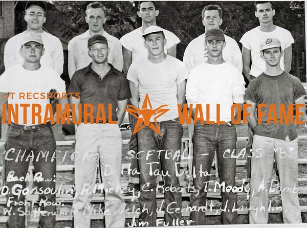 Softball, Class B Champion Delta Tau Delta Back Row (L-R):  D. Gonsoulin, R. Mickey, C. Roberts, T. Moody, A. Lamb Front Row:  W. Satterwhite, Mike Welch, J.J Gerhardt, H. Laughlin, Jim Fuller