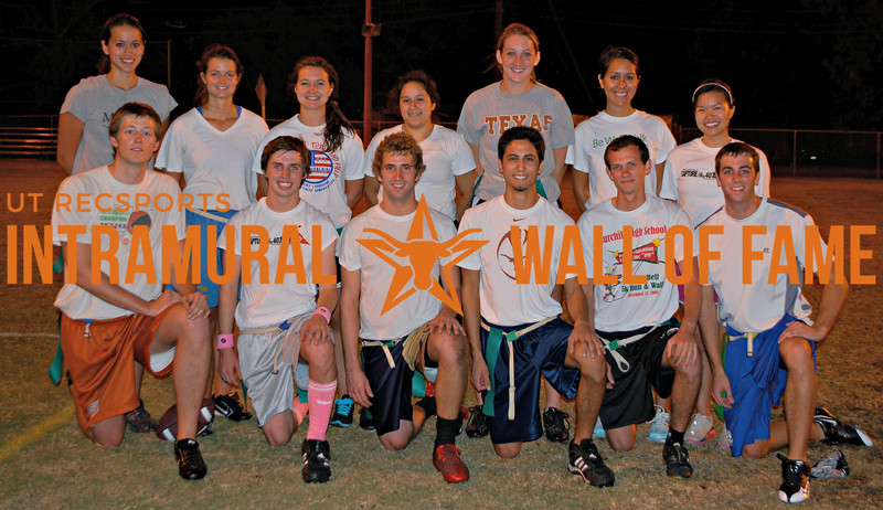 FLAG FOOTBALL Coed C Runner Up  Touch Down There  R1: Austin New, Stephen Vincent, Travis Cappel, Elias Gardea, Jacob White, Jacob Valentien  R2: Kimberly Kelly, Lindsay Burford, Courtney Krenek, Amber Ybarra, Lauren Carter, Cristina Martinez, Amy Hoang