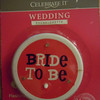 Light up Bride to Be button.  Flashes when the button is pushed. $2