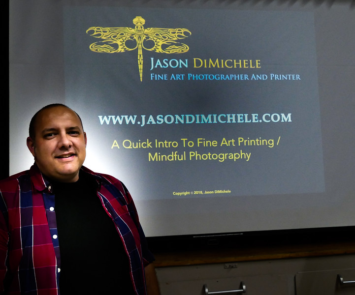 "Jason DiMichele gave an excellent and very detailed talk on the many important factors and decisions to be considered in preparing to make ""Fine Art"" prints. He then concluded with a 20 minute slide show of a wide variety of beautiful and ""MIndful"" themed images he has taken through the years."