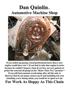 This is a poster/add/page I came up with after having to purchase and install a timing chain and gears. I mailed a copy of this to him and never heard a word of apology, regret or restitution. Be sure to check the photo and text of his other great SNAFU; the oil pump.  I'll NEVER trust Quinlin again; he is a lying cheat!