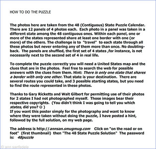 """The instructions for the puzzle (as printed on the bottom of the 16 x 20 poster)  NOTE BENE:  If you want just a couple of more hints , send me an email.  I'm working on """"nesting"""" hints and the solution on the solution page so people who don'twant to see the final solution immediately can get there on their own with a bit of help.  If you have bought the calendar from me directly, I'll enclose envelopes with hints.  If you bought it from cafepress, write me before going to the 48 state Puzzle Solution gallery."""