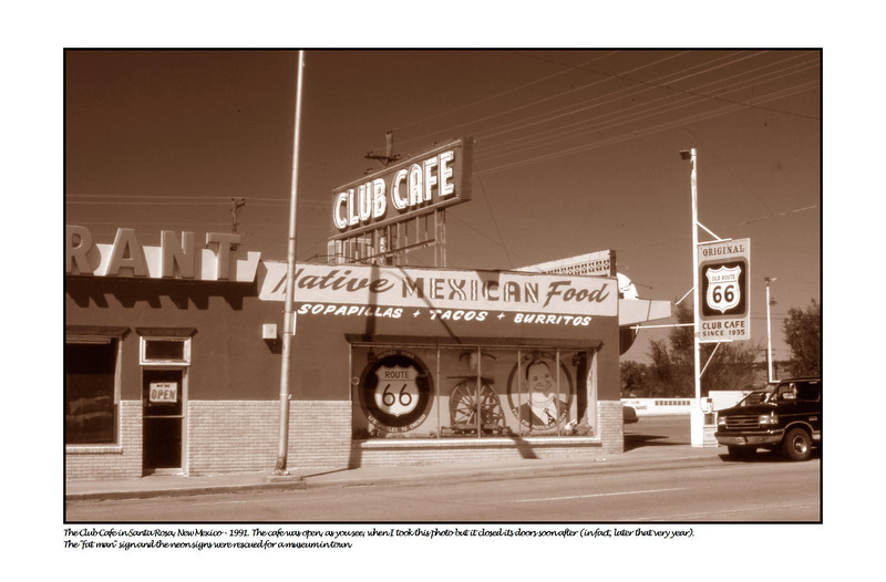 The Club Cafe in Santa Rosa, New Mexico - 1991.  The cafe was open, as you see, when I took this photo - but it closed its doors soon after.