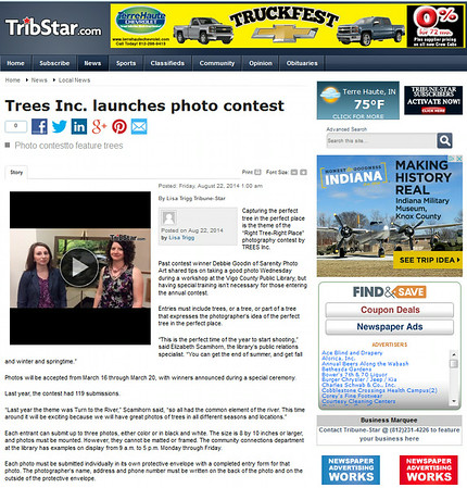 "Click this link to see the video and article on the Tribune Star's Website!  <a href=""http://www.tribstar.com/news/local_news/trees-inc-launches-photo-contest/article_81dce0d2-3781-5fa5-ad82-3c0f4084d078.html"">http://www.tribstar.com/news/local_news/trees-inc-launches-photo-contest/article_81dce0d2-3781-5fa5-ad82-3c0f4084d078.html</a>"