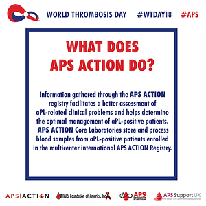 What does APS ACTION Do?  Information gathered through the APS ACTION reigstry facilitates a better assessment of aPL-related clinical problems and helps determine the optimal managment of aPL-positive patients.  They store and process blood samples form aPL-positive patients enrolled in the mutilcenter international APS ACTION Registry. Donations used will be used to purchase and maintain the freezers that are critical for sample storage. To donate go to: apsfa.org/donate/ #APS #WTDay18