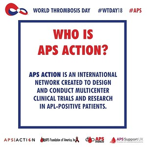 Who Is APS ACTION?  APS ACTION in an international network created to design & conduct multicenter clinical trials and #research in aPL-positive patients. More information: apsaction.org #WTDay18 #APS