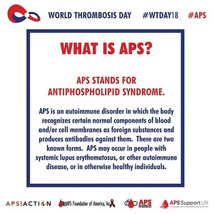 What is #APS?  APS stands for #Antiphospholipid Syndrome. APS is an #autoimmune disorder; the body recognizes normal components of blood and/or cell membranes as foreign; produces #antibodies against them. APS may occur in people with other autoimmune disease pr in otherwise healthy individuals. For more information on APS: apsfa.org/aps/ #WTDay18