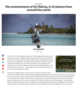 https://matadornetwork.com/view/enchantment-fly-fishing-10-photos-around-world/  Matador Network fly-fishing travel photo feature.  Matador Network, April 2017.