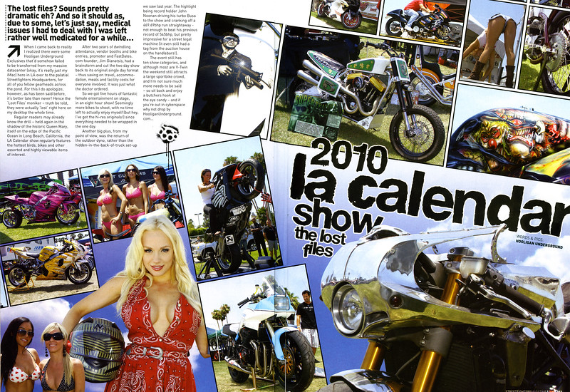"05/07/11 EXCLUSIVE: LA CALENDAR SHOW: THE LOST FILES COVERAGE IN STREETFIGHTERS MAG (UK) ISSUE # 207  <div class=""ss-paypal-button""><div class=""fancy-paypal-box"">  <div class=""left-side"">   <div class=""ss-paypal-add-to-cart-section""><div class=""ss-paypal-product-options""> <h4>PRICES inc. Ship/Hand:</h4> <ul> <li><a href=""https://www.paypal.com/cgi-bin/webscr?cmd=_cart&amp;business=BZRZ3VMEMKS5E&amp;lc=US&amp;item_name=05%2F07%2F11%20EXCLUSIVE%3A%20LA%20CALENDAR%20SHOW%3A%20THE%20LOST%20FILES%20COVERAGE%20IN%20STREETFIGHTERS%20MAG%20(UK)%20ISSUE%20%23%20207&amp;item_number=http%3A%2F%2Fwww.hooliganunderground.com%2FXDLWBBFSTUNTS%2FLA-CALENDAR-THE-LOST-FILES%2Fi-wcrrwG4&amp;button_subtype=products&amp;no_note=0&amp;cn=Add%20special%20instructions%20to%20the%20seller%3A&amp;no_shipping=2&amp;currency_code=USD&amp;tax_rate=9.750&amp;add=1&amp;bn=PP-ShopCartBF%3Abtn_cart_LG.gif%3ANonHosted&amp;on0=PRICES%20inc.%20Ship%2FHand%3A&amp;option_select0=Digital%20for%20web&amp;option_amount0=5.95&amp;option_select1=8.5%20x%2011%22%20glossy&amp;option_amount1=19.95&amp;option_select2=12%20x%2018%22%20lustre&amp;option_amount2=49.95&amp;option_select3=20%20x%2030%22%20lustre&amp;option_amount3=69.95&amp;option_index=0&amp;submit=&amp;os0=Digital%20for%20web"" target=""paypal""><span>Digital for web $ 5.95 USD</span><img src=""https://www.paypalobjects.com/en_US/i/btn/btn_cart_SM.gif""></a></li> <li><a href=""https://www.paypal.com/cgi-bin/webscr?cmd=_cart&amp;business=BZRZ3VMEMKS5E&amp;lc=US&amp;item_name=05%2F07%2F11%20EXCLUSIVE%3A%20LA%20CALENDAR%20SHOW%3A%20THE%20LOST%20FILES%20COVERAGE%20IN%20STREETFIGHTERS%20MAG%20(UK)%20ISSUE%20%23%20207&amp;item_number=http%3A%2F%2Fwww.hooliganunderground.com%2FXDLWBBFSTUNTS%2FLA-CALENDAR-THE-LOST-FILES%2Fi-wcrrwG4&amp;button_subtype=products&amp;no_note=0&amp;cn=Add%20special%20instructions%20to%20the%20seller%3A&amp;no_shipping=2&amp;currency_code=USD&amp;tax_rate=9.750&amp;add=1&amp;bn=PP-ShopCartBF%3Abtn_cart_LG.gif%3ANonHosted&amp;on0=PRICES%20inc.%20Ship%2FHand%3A&amp;option_select0=Digital%20for%20web&amp;option_amount0=5.95&amp;option_select1=8.5%20x%2011%22%20glossy&amp;option_amount1=19.95&amp;option_select2=12%20x%2018%22%20lustre&amp;option_amount2=49.95&amp;option_select3=20%20x%2030%22%20lustre&amp;option_amount3=69.95&amp;option_index=0&amp;submit=&amp;os0=8.5%20x%2011%22%20glossy"" target=""paypal""><span> 8.5 x 11"" gloss $19.95 USD</span><img src=""https://www.paypalobjects.com/en_US/i/btn/btn_cart_SM.gif""></a></li> <li><a href=""https://www.paypal.com/cgi-bin/webscr?cmd=_cart&amp;business=BZRZ3VMEMKS5E&amp;lc=US&amp;item_name=05%2F07%2F11%20EXCLUSIVE%3A%20LA%20CALENDAR%20SHOW%3A%20THE%20LOST%20FILES%20COVERAGE%20IN%20STREETFIGHTERS%20MAG%20(UK)%20ISSUE%20%23%20207&amp;item_number=http%3A%2F%2Fwww.hooliganunderground.com%2FXDLWBBFSTUNTS%2FLA-CALENDAR-THE-LOST-FILES%2Fi-wcrrwG4&amp;button_subtype=products&amp;no_note=0&amp;cn=Add%20special%20instructions%20to%20the%20seller%3A&amp;no_shipping=2&amp;currency_code=USD&amp;tax_rate=9.750&amp;add=1&amp;bn=PP-ShopCartBF%3Abtn_cart_LG.gif%3ANonHosted&amp;on0=PRICES%20inc.%20Ship%2FHand%3A&amp;option_select0=Digital%20for%20web&amp;option_amount0=5.95&amp;option_select1=8.5%20x%2011%22%20glossy&amp;option_amount1=19.95&amp;option_select2=12%20x%2018%22%20lustre&amp;option_amount2=49.95&amp;option_select3=20%20x%2030%22%20lustre&amp;option_amount3=69.95&amp;option_index=0&amp;submit=&amp;os0=12%20x%2018%22%20lustre"" target=""paypal""><span>12 x 18"" lustre $49.95 USD</span><img src=""https://www.paypalobjects.com/en_US/i/btn/btn_cart_SM.gif""></a></li> <li><a href=""https://www.paypal.com/cgi-bin/webscr?cmd=_cart&amp;business=BZRZ3VMEMKS5E&amp;lc=US&amp;item_name=05%2F07%2F11%20EXCLUSIVE%3A%20LA%20CALENDAR%20SHOW%3A%20THE%20LOST%20FILES%20COVERAGE%20IN%20STREETFIGHTERS%20MAG%20(UK)%20ISSUE%20%23%20207&amp;item_number=http%3A%2F%2Fwww.hooliganunderground.com%2FXDLWBBFSTUNTS%2FLA-CALENDAR-THE-LOST-FILES%2Fi-wcrrwG4&amp;button_subtype=products&amp;no_note=0&amp;cn=Add%20special%20instructions%20to%20the%20seller%3A&amp;no_shipping=2&amp;currency_code=USD&amp;tax_rate=9.750&amp;add=1&amp;bn=PP-ShopCartBF%3Abtn_cart_LG.gif%3ANonHosted&amp;on0=PRICES%20inc.%20Ship%2FHand%3A&amp;option_select0=Digital%20for%20web&amp;option_amount0=5.95&amp;option_select1=8.5%20x%2011%22%20glossy&amp;option_amount1=19.95&amp;option_select2=12%20x%2018%22%20lustre&amp;option_amount2=49.95&amp;option_select3=20%20x%2030%22%20lustre&amp;option_amount3=69.95&amp;option_index=0&amp;submit=&amp;os0=20%20x%2030%22%20lustre"" target=""paypal""><span>20 x 30"" lustre $69.95 USD</span><img src=""https://www.paypalobjects.com/en_US/i/btn/btn_cart_SM.gif""></a></li> </ul> </div></div>  </div>  <div class=""right-side"">   <div class=""ss-paypal-view-cart-section""><a href=""https://www.paypal.com/cgi-bin/webscr?cmd=_cart&amp;business=BZRZ3VMEMKS5E&amp;display=1&amp;item_name=05%2F07%2F11%20EXCLUSIVE%3A%20LA%20CALENDAR%20SHOW%3A%20THE%20LOST%20FILES%20COVERAGE%20IN%20STREETFIGHTERS%20MAG%20(UK)%20ISSUE%20%23%20207&amp;item_number=http%3A%2F%2Fwww.hooliganunderground.com%2FXDLWBBFSTUNTS%2FLA-CALENDAR-THE-LOST-FILES%2Fi-wcrrwG4&amp;submit="" target=""paypal"" class=""ss-paypal-submit-button""><img src=""https://www.paypalobjects.com/en_US/i/btn/btn_viewcart_LG.gif""></a></div>         <a class=""how-paypal-works"" href=""https://www.paypal.com/webapps/mpp/paypal-popup"" title=""How PayPal Works"" target=""_blank"">    <img src=""https://www.paypalobjects.com/webstatic/mktg/logo/pp_cc_mark_74x46.jpg"" alt=""PayPal Logo""></a>     </div> </div></div><div class=""ss-paypal-button-end"" style=""""></div>"