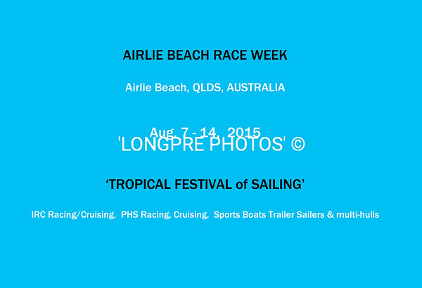 AIRLIE BEACH RACE WEEK  Aug. 7-14, 2015 Queensland AUSTRALIA