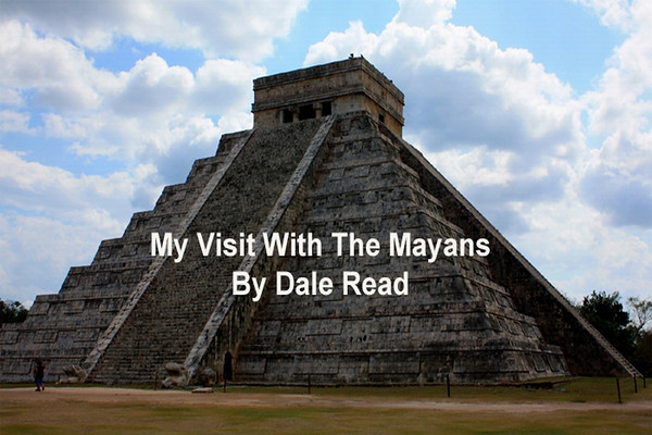 My Visit with the Mayans by Dale Read