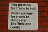 Theres even a sign on the Hull Bound platform that shows which <br /> <br /> platform for Leeds but it doesnt mention that there only 2 trains a <br /> <br /> day though