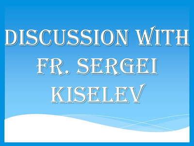 Discussion with Fr. Sergei Kiselev