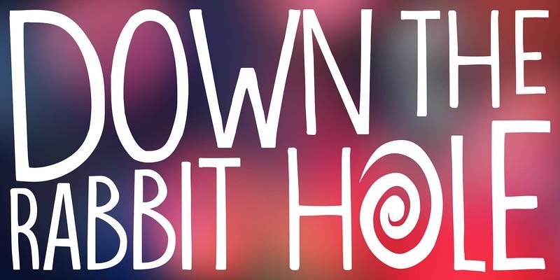 Down-the-Rabbit-Hole.jpg