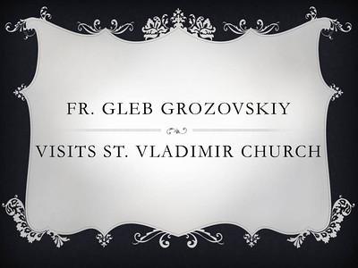 Fr. Gleb Grozovskiy Visits St. Vladimir Church