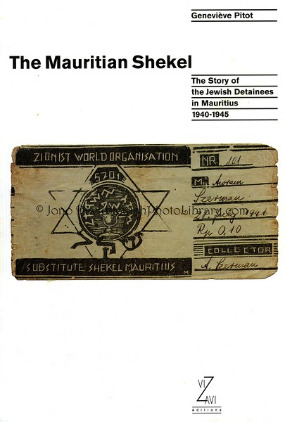 MAURITIUS. The Mauritian Shekel: The Story of Jewish Detainees in Mauritius 1940~1945, by Genevieve Pitot (© Genevieve Pitot)