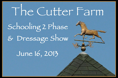 The Cutter Farm Schooling 2 Phase and Dressage Show, June16, 2013