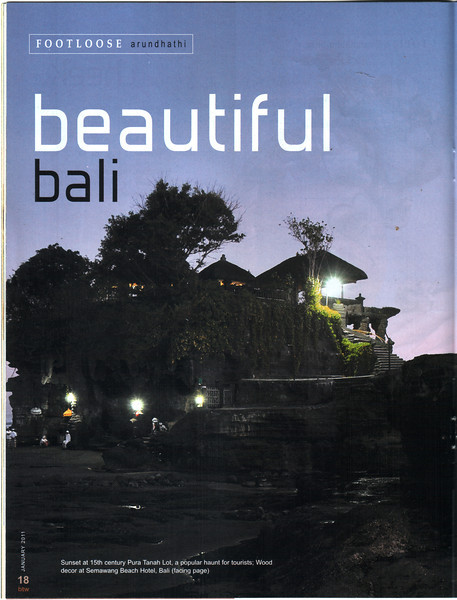 Article in BTW Mag's January 2011 Issue on Bali. Text by Arundhathi and images by Suchit Nanda   Article can be read at:  http://www.btwmag.com/
