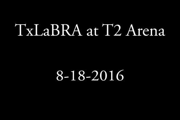 8-18-2016 TxLaBRA at T2 Arena