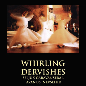 THE WHIRLING DERVISHES, SELJUK CARAVANSERAI, AVANOS, NEVSEHIR