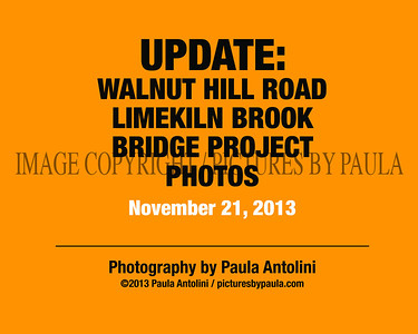 UPDATE: Walnut Hill Road - Limekiln Brook Bridge Project ~ PHOTOS ~ and VIDEO Update From Andrew Morosky ~ Bethel, CT ~ November 21, 2013
