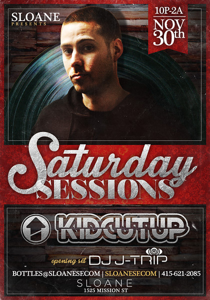 Saturday Sessions feat. Kid Cut Up @ Sloane 11.30.13