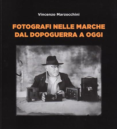 """""""Fotografi nelle Marche dal dopoguerra a oggi"""" di Vincenzo Marzocchini"""
