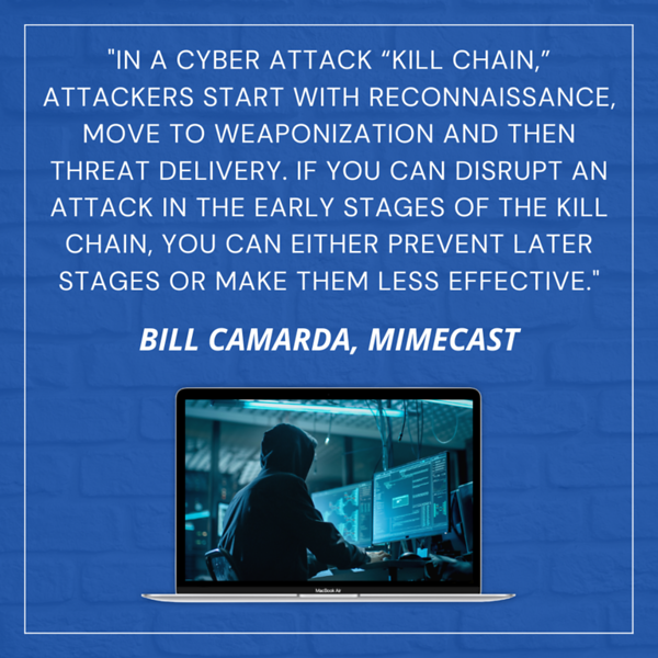 """""""In a cyber attack """"kill chain,"""" attackers start with reconnaissance, move to weaponization and then threat delivery. If you can disrupt an attack in the early stages of the kill chain, you can either prevent later stages or make them less effective."""""""