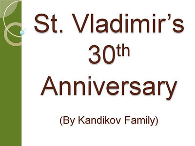 St. Vladimir's 30th Anniv. - by Kandikov Family