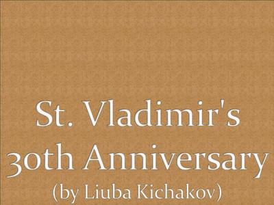 St. Vladimir's 30th Anniversary (by Liuba Kichakov)
