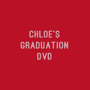 Chloe's Graduation DVD