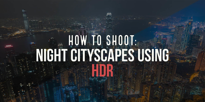 How To Shoot Night Cityscapes Using HDR