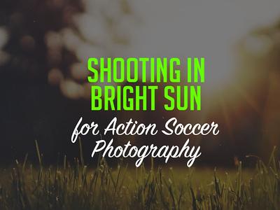 Shooting in Bright Sun