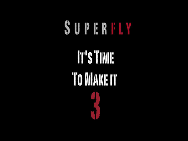 Superfly Make it Three