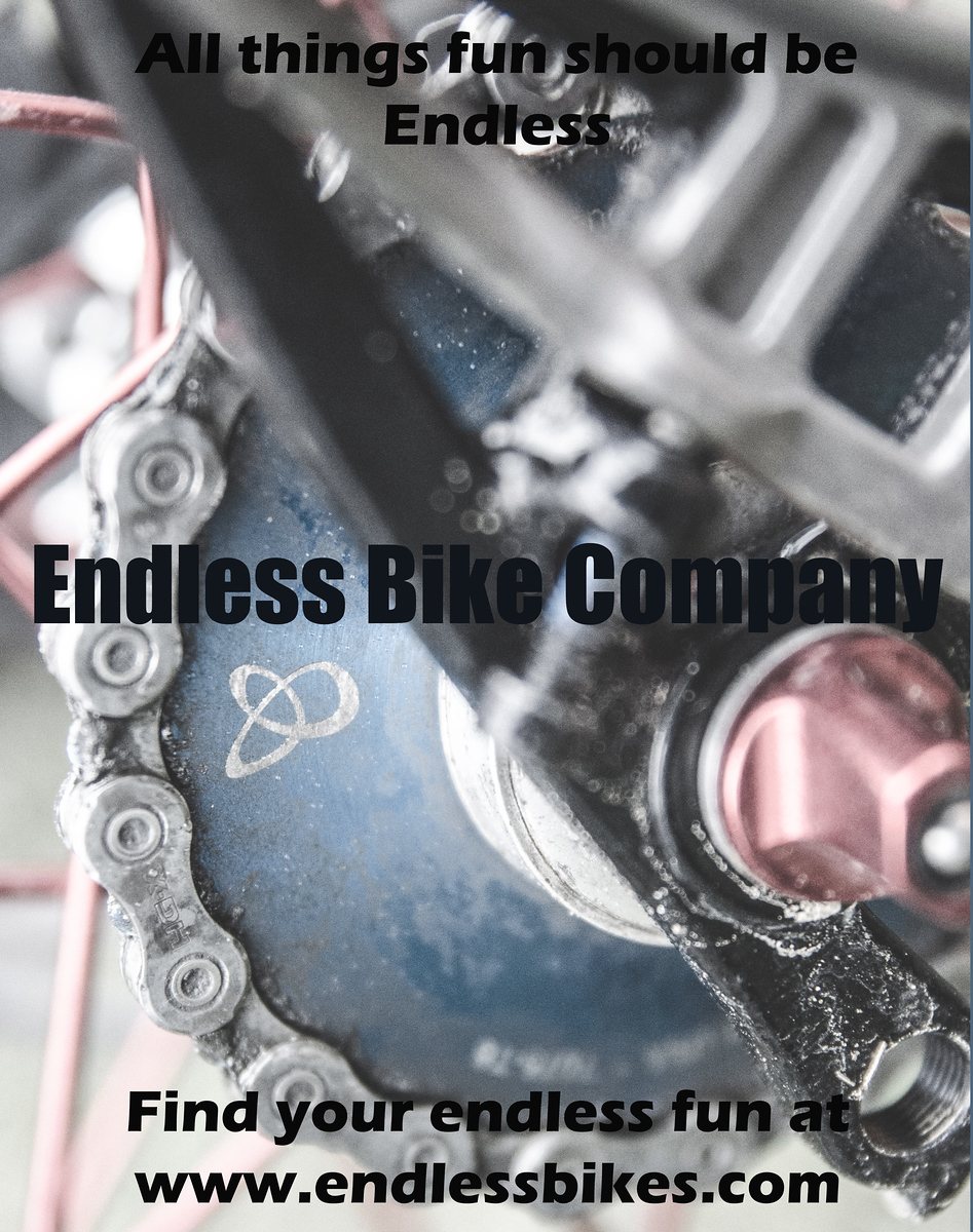 All your fun should be endless!  Endless Bikes Company.