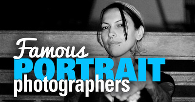 Famous Portrait Photographers and Their Photos